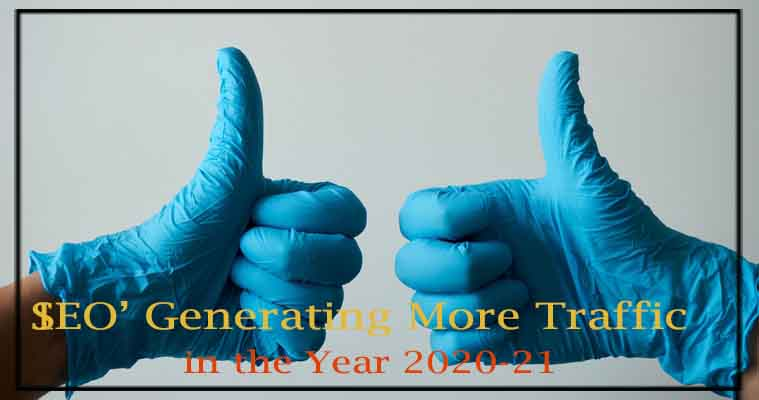 SEO' Generating More Traffic in the Year 2020-21